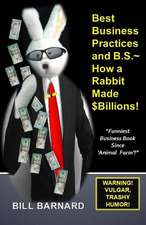 Best Business Practices and B.S. How a Rabbit Made $Billions!