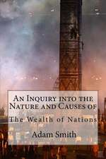 An Inquiry Into the Nature and Causes of the Wealth of Nations Adam Smith