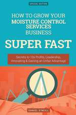 How to Grow Your Moisture Control Services Business Super Fast