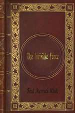 Fred Merrick White - The Invisible Force