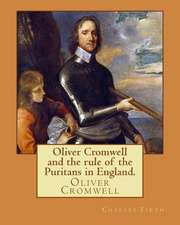 Oliver Cromwell and the Rule of the Puritans in England. by