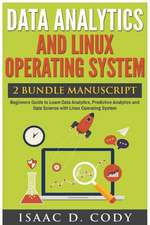 Data Analytics and Linux Operating System. Beginners Guide to Learn Data Analytics, Predictive Analytics and Data Science with Linux Operating System