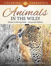 Animals in the Wild! Nature Coloring Book Grayscale Edition Grayscale Coloring Books