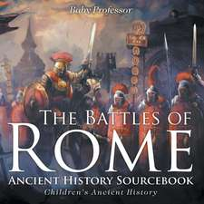 The Battles of Rome - Ancient History Sourcebook   Children's Ancient History