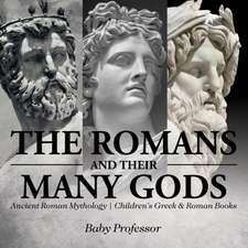 The Romans and Their Many Gods - Ancient Roman Mythology   Children's Greek & Roman Books