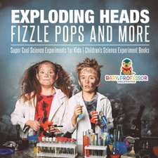Exploding Heads, Fizzle Pops and More   Super Cool Science Experiments for Kids   Children's Science Experiment Books