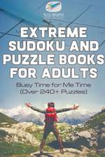 Extreme Sudoku and Puzzle Books for Adults | Busy Time for Me Time (Over 240+ Puzzles)