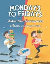 Mondays to Fridays | Everyday Crossword Puzzle | Medium Sized Book for Adults