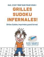 Grilles Sudoku infernales ! | Oui, c'est trop dur pour vous ! | Grilles Sudoku imprimées grand format