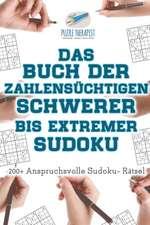 Das Buch der Zahlensüchtigen Schwerer bis Extremer Sudoku | 200+ Anspruchsvolle Sudoku- Rätsel