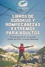 Libros de sudokus y rompecabezas extremos para adultos   Te mantendrán ocupado (más de 240 rompecabezas)