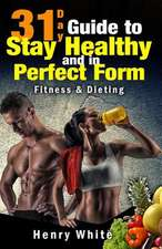 31-Day Guide to Stay Healthy and in Perfect Form