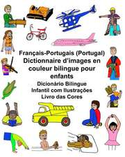 Francais-Portugais (Portugal) Dictionnaire D'Images En Couleur Bilingue Pour Enfants Dicionario Bilingue Infantil Com Ilustracoes Livro Das Cores