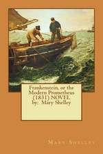 Frankenstein, or the Modern Prometheus (1831) Novel by