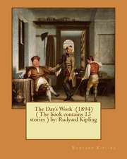 The Day's Work (1894) ( the Book Contains 13 Stories ) by