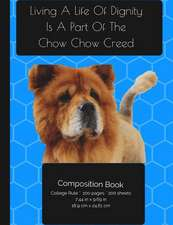 Chow Chow Dog - Living a Life of Dignity Composition Notebook