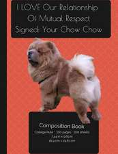 Chow Chow Dog - I Love Our Relationship - Composition Notebook