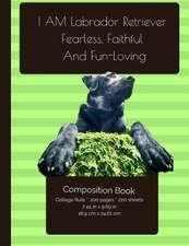Labrador Retriever. Fearless, Faithful and Fun-Loving Composition Notebook