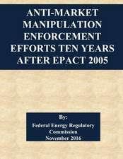 Anti-Market Manipulation Enforcement Efforts Ten Years After Epact 2005