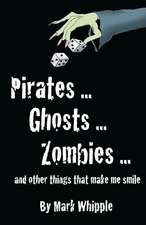 Pirates . . . Ghosts . . . Zombies . . .and Other Things That Make Me Smile