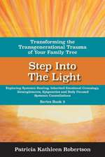 Step Into the Light: Transforming the Transgenerational Trauma of Your Fami