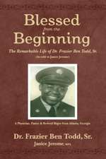 Blessed from the Beginning: The Remarkable Life of Dr. Frazier Ben Todd, Sr., (as Told to Janice Jerome