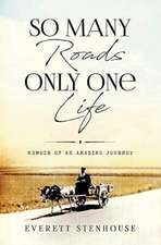 So Many Roads/Only One Life: Memoir of an Amazing Journey