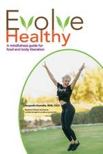 Evolve Healthy, Volume 1: A Mindfulness Guide for Food and Body Liberation