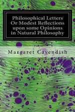 Philosophical Letters or Modest Reflections Upon Some Opinions in Natural Philosophy