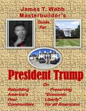 James T. Webb Guide to President Trump