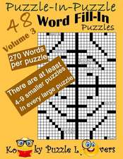 Puzzle-In-Puzzle Word Fill-In, Volume 3, Over 270 Words Per Puzzle