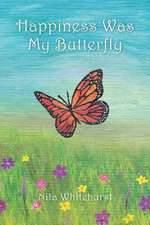 Happiness Was My Butterfly