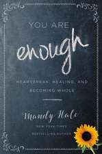 You Are Enough: Heartbreak, Healing, and Becoming Whole