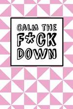 Calm the Fck Down - Pink Triangles