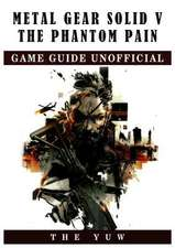 Metal Gear Solid V the Phantom Pain Game Guide Unofficial