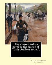 The Doctor's Wife, a Novel by the Author of Lady Audley's Secret. by