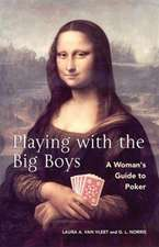 Playing With The Big Boys: A Woman's Guide to Poker