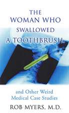 The Woman Who Swallowed A Toothbrush: And Other Weird Medical Case Studies