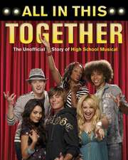 All In This Together: The Unofficial Story of High School Musical