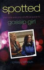 Spotted: Your One and Only Unofficial Guide to Gossip Girl