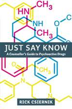 Just Say Know: A Counsellor's Guide to Psychoactive Drugs