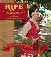 Ripe From Around Here: A Vegan Guide to Local & Sustainable Eating (No Matter Where You Live)