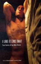 I Like It Like That: True Stories of Gay Male Desire