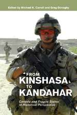 From Kinshasa to Kandahar: Canada and Fragile States in Historical Perspective