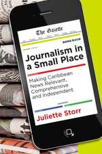 Journalism in a Small Place: Making Caribbean News Relevant, Comprehensive & Independent
