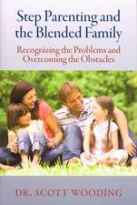 Step Parenting and the Blended Family:  Recognizing the Problems and Overcoming the Obstacles