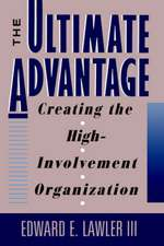The Ultimate Advantage: Creating the High–Involvement Organization