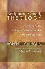 Scripture, Creed, Theology:  Lectures on the History of Christian Doctrine in the First Centuries