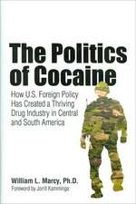 Politics of Cocaine: How U.S. Foreign Policy Has Created a Thriving Drug Industry in Central and South America