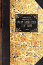 Voyages and Travels:  Of an Indian Interpreter and Trader